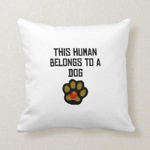 This Human Belongs To A Dog Throw Pillow