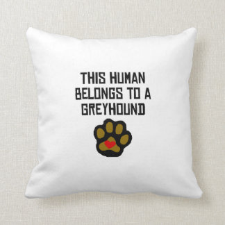 This Human Belongs To A Greyhound Pillow