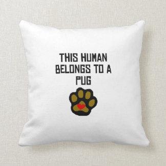 This Human Belongs To A Pug Throw Pillow