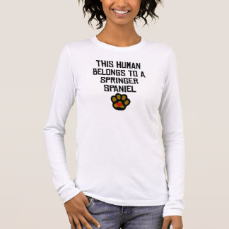 This Human Belongs To A Springer Spaniel Long Sleeve T-Shirt