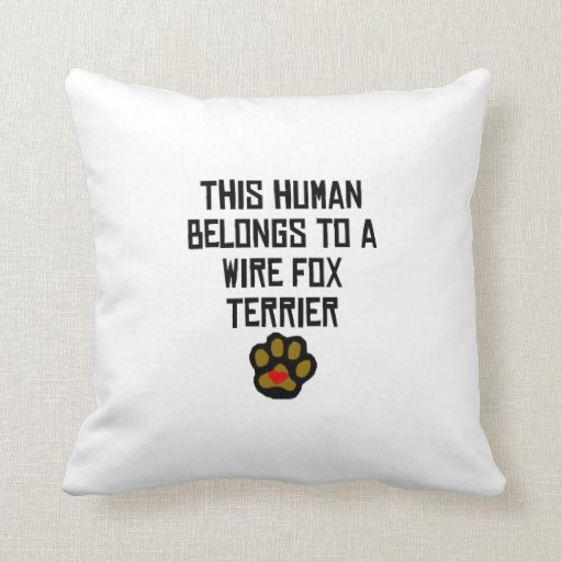 This Human Belongs To A Wire Fox Terrier Throw Pillows