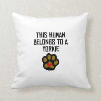 This Human Belongs To A Yorkie Pillow