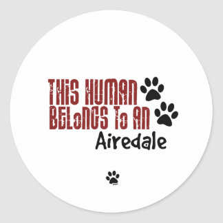 This Human Belongs to an Airedale Round Stickers