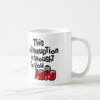 This interruption is brought to you by ADHD! Coffee Mug
