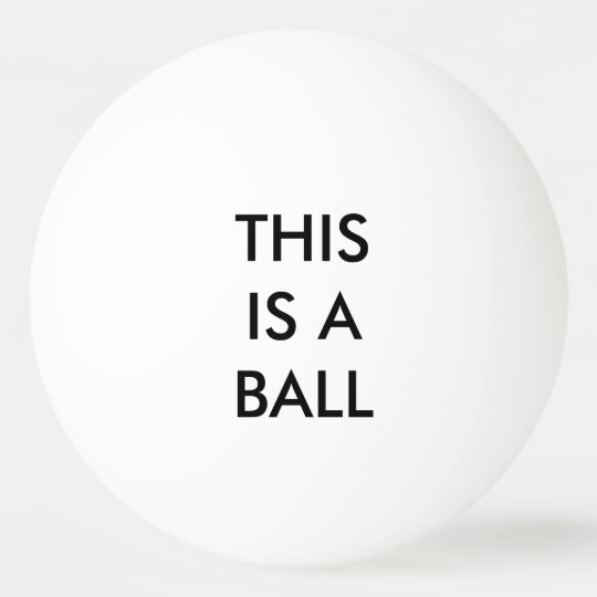 THIS IS A BALL - State the Obvious Ping-Pong Ball