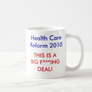THIS IS A BIG F***ING DEAL!, Health CareReform ... Classic White Coffee Mug