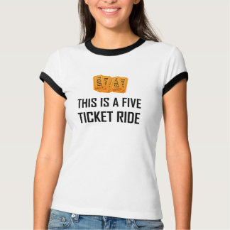 This Is A Five Ticket Ride T-Shirt