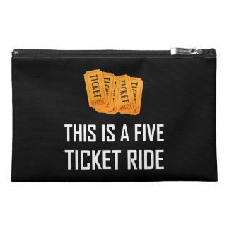 This Is A Five Ticket Ride Travel Accessory Bag
