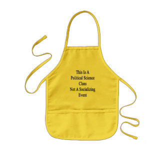 This Is A Political Science Class Not A Socializin Kids Apron
