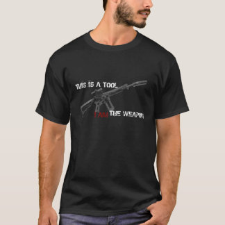 This is a tool. I am the weapon. T-Shirt