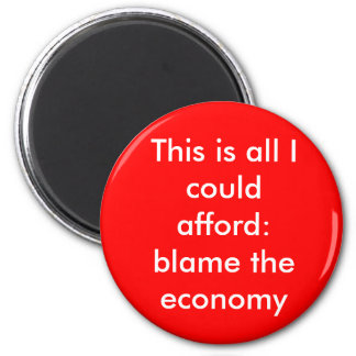This is all I could afford: blame the economy 2 Inch Round Magnet