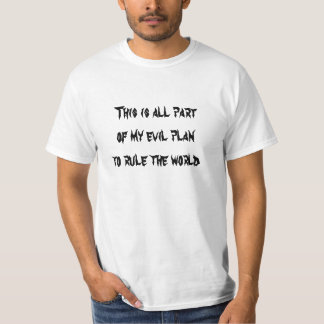 This Is All Part Of My Evil Plan To Rule The World T Shirt