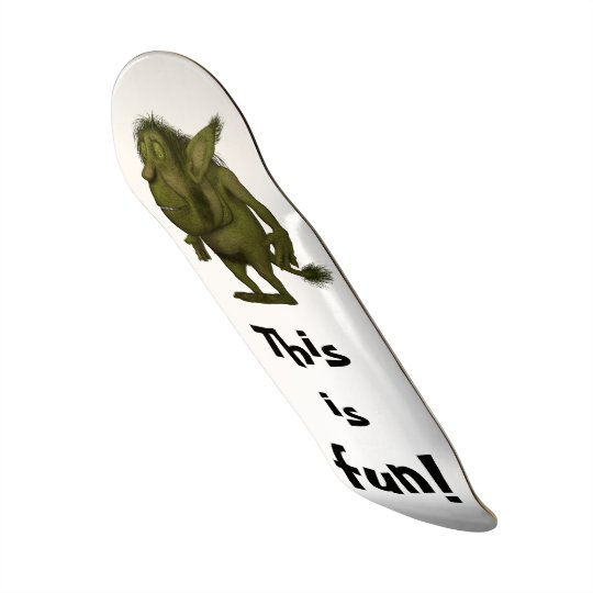 """""""This is Fun!"""" Funny Hairy Ogre Design Skateboard"""