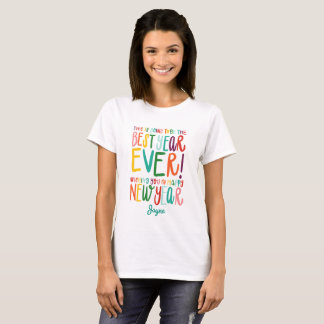 THIS IS GOING TO BE THE BEST YEAR EVER! MULTI T-Shirt