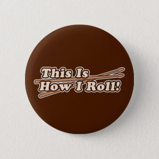 This Is How I (Drum) Roll 2 Inch Round Button