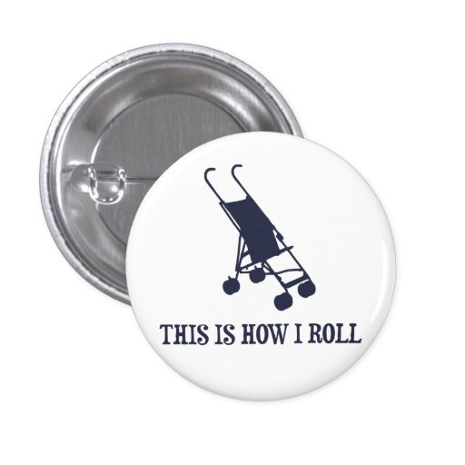 This Is How I Roll Baby Stroller Pinback Buttons