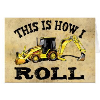 This Is How I Roll - Backhoe Card