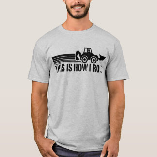 This Is How I Roll Backhoe Operator T-Shirt