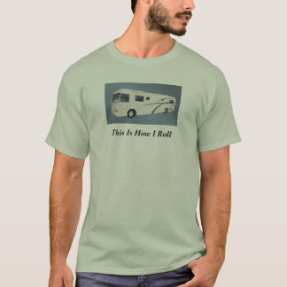 This is How I Roll Camper RV Motorhome Custom Word T-Shirt