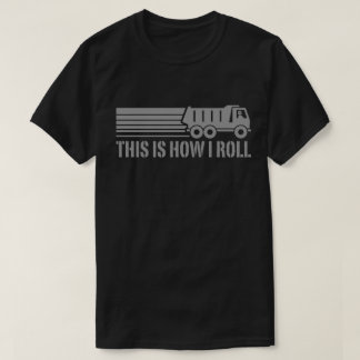 This Is How I Roll Dump Truck T-Shirt