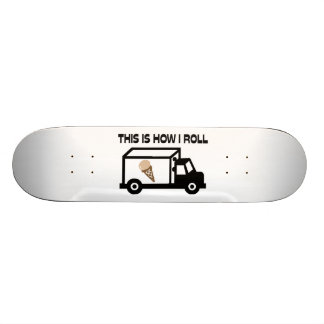 This Is How I Roll Ice Cream Truck Skate Boards