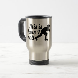 This is how I roll, Roller Derby skater Travel Mug
