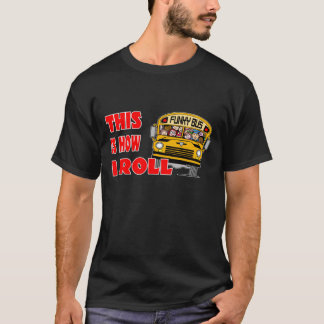 This Is How I Roll - School Bus T-Shirt