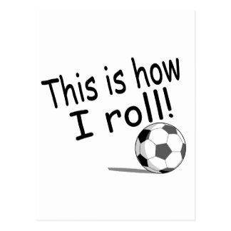 This Is How I Roll Soccer Postcard