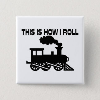 This Is How I Roll Train 2 Inch Square Button