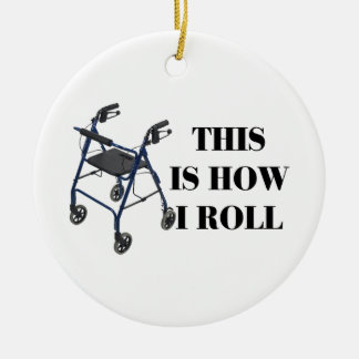 This Is How I Roll Walker Round Ceramic Ornament
