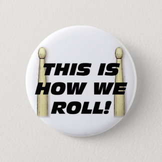 This Is How We Roll 2 Inch Round Button