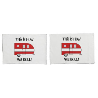 """""""This Is How We Roll"""" Camper Pillow Cases"""