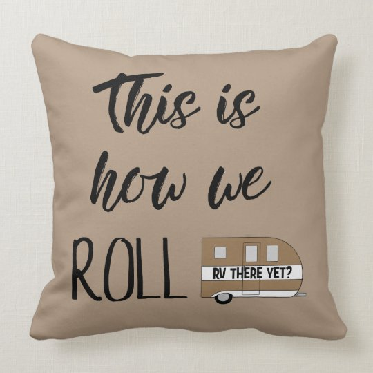"""This Is How We Roll"" Throw Pillow"
