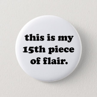This is My 15th Piece of Flair | Funny Quote 2 Inch Round Button