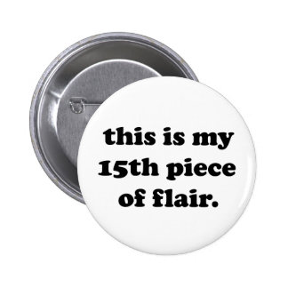 This is My 15th Piece of Flair   Funny Quote 2 Inch Round Button