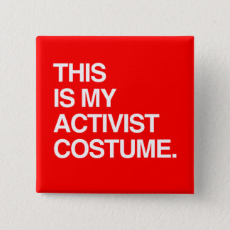 THIS IS MY ACTIVIST COSTUME 2 INCH SQUARE BUTTON
