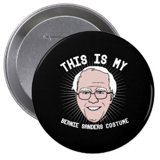 This is my Bernie Sanders Costume - Political Hall 4 Inch Round Button