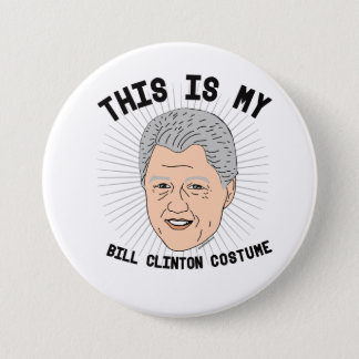 This is my Bill Clinton Costume -- Election 2016 - 3 Inch Round Button