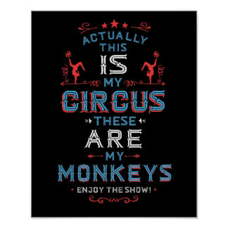 This IS My Circus these ARE my Monkeys Art Print