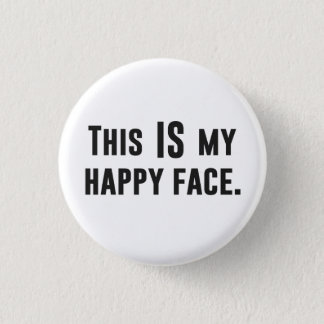 This IS my Happy Face 1 Inch Round Button