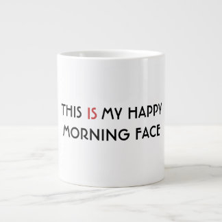 This IS My Happy Morning Face - Humorous Large Coffee Mug