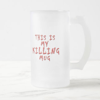 This is My Killing ... Frosted Glass Mug