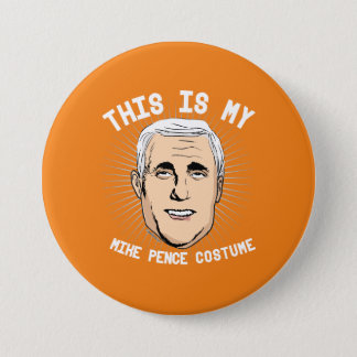 This is my Mike Pence Costume - Political Hallowee 3 Inch Round Button