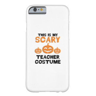 This Is My Scary Teacher Costume Halloween Barely There iPhone 6 Case