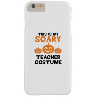 This Is My Scary Teacher Costume Halloween Barely There iPhone 6 Plus Case