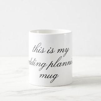 this is my wedding planning mug- coffee mug