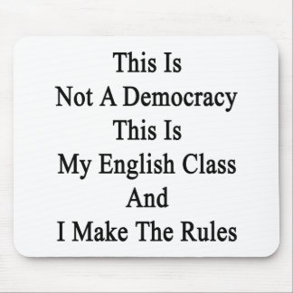 This Is Not A Democracy This Is My English Class A Mouse Pad