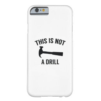 This Is Not A Drill Barely There iPhone 6 Case