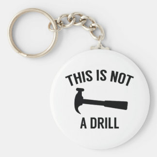 This Is Not A Drill Keychain