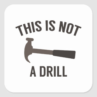 This Is Not A Drill Square Sticker